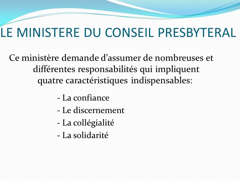 LE MINISTERE DU CONSEIL PRESBYTERAL Ce ministère demande dassumer de nombreuses et différentes responsabilités qui impliquent quatre caractéristiques indispensables: - La confiance - Le discernement - La collégialité - La solidarité