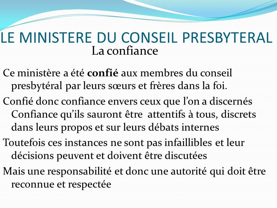 LE MINISTERE DU CONSEIL PRESBYTERAL La confiance Ce ministère a été confié aux membres du conseil presbytéral par leurs sœurs et frères dans la foi.