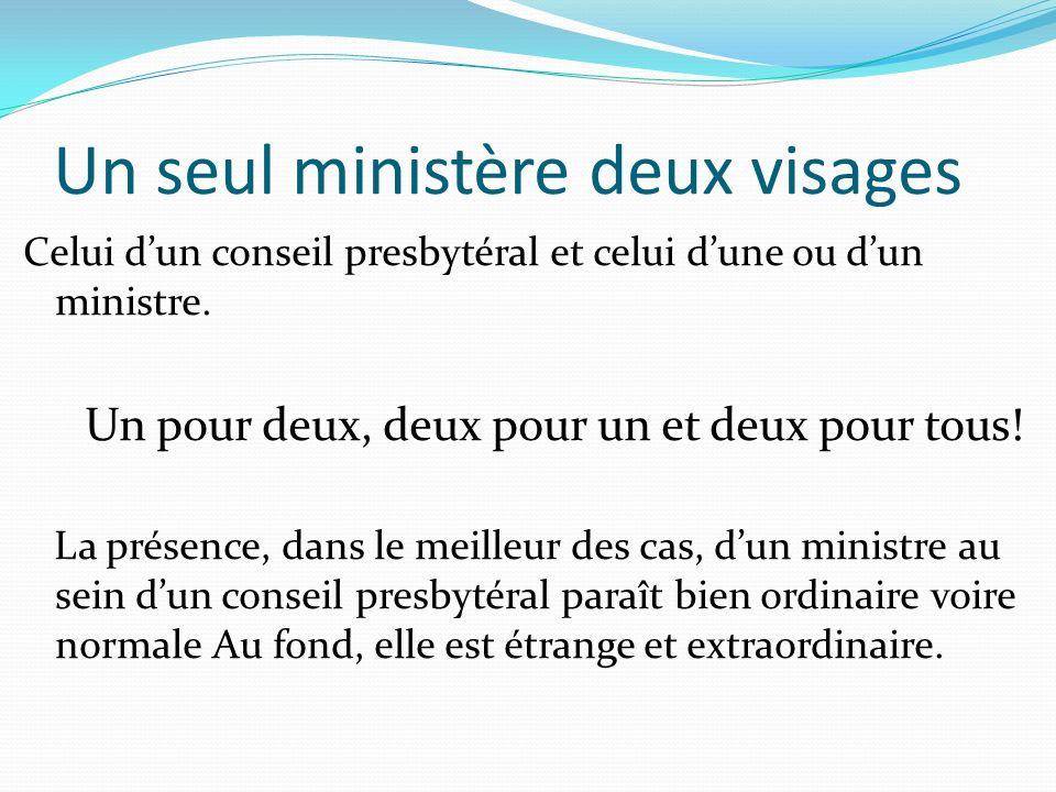Un seul ministère deux visages Celui dun conseil presbytéral et celui dune ou dun ministre.