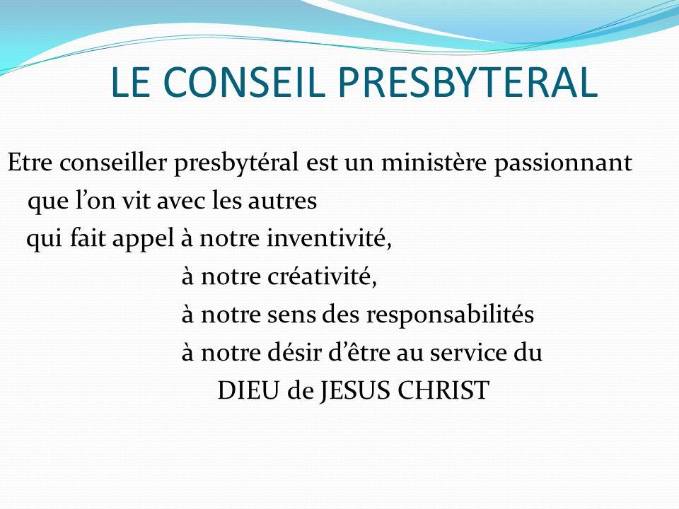 LE CONSEIL PRESBYTERAL Etre conseiller presbytéral est un ministère passionnant que lon vit avec les autres qui fait appel à notre inventivité, à notre créativité, à notre sens des responsabilités à notre désir dêtre au service du DIEU de JESUS CHRIST