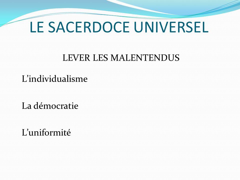 LE SACERDOCE UNIVERSEL LEVER LES MALENTENDUS Lindividualisme La démocratie Luniformité