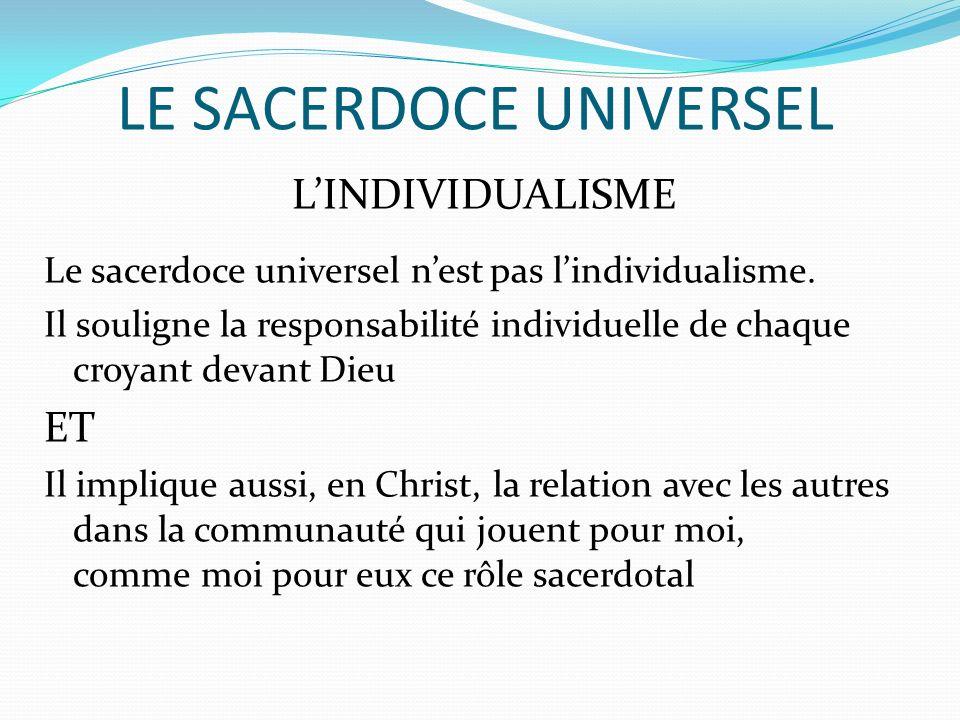 LE SACERDOCE UNIVERSEL LINDIVIDUALISME Le sacerdoce universel nest pas lindividualisme.