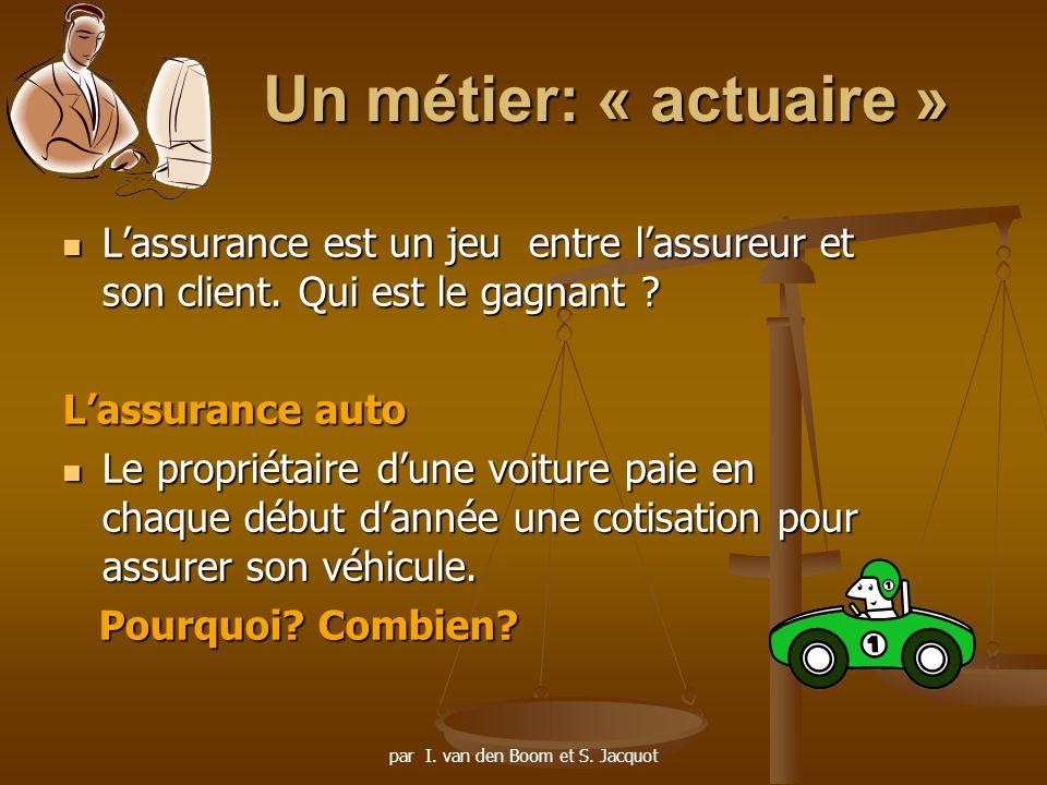 Un métier: « actuaire » Lassurance est un jeu entre lassureur et son client.
