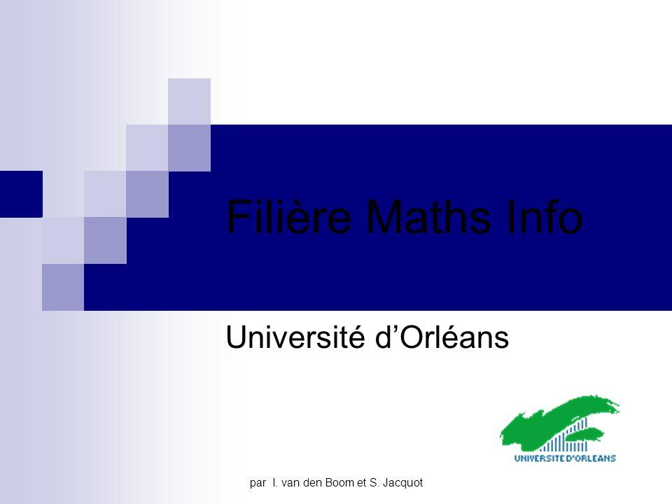 par I. van den Boom et S. Jacquot Filière Maths Info Université dOrléans