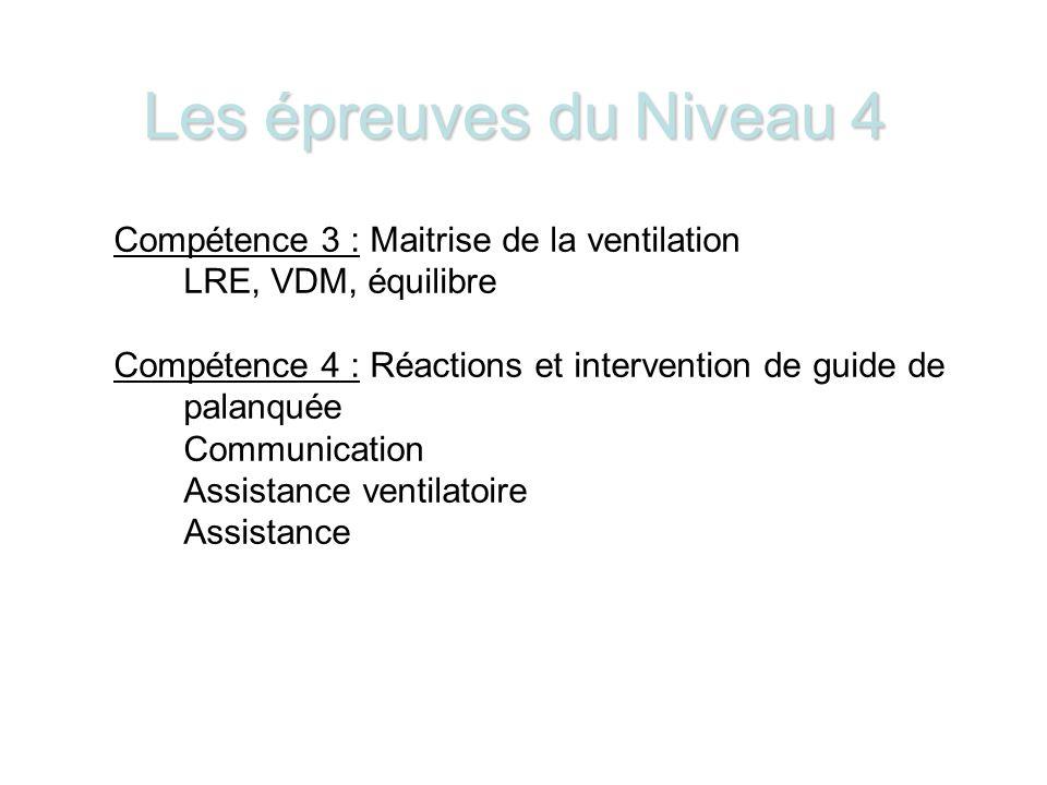 Les épreuves du Niveau 4 Compétence 3 : Maitrise de la ventilation LRE, VDM, équilibre Compétence 4 : Réactions et intervention de guide de palanquée Communication Assistance ventilatoire Assistance