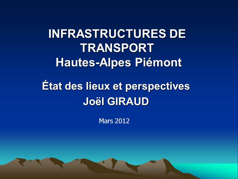 INFRASTRUCTURES DE TRANSPORT Hautes-Alpes Piémont État des lieux et perspectives Joël GIRAUD Mars 2012