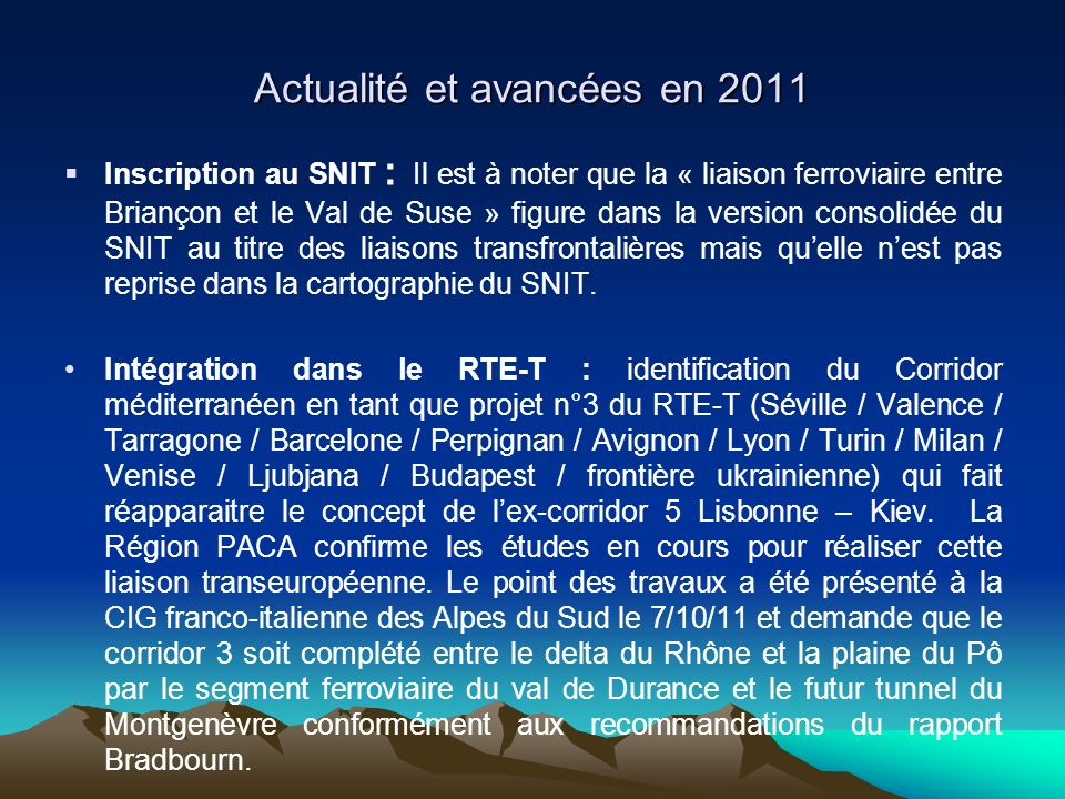 Actualité et avancées en 2011 Inscription au SNIT : Il est à noter que la « liaison ferroviaire entre Briançon et le Val de Suse » figure dans la version consolidée du SNIT au titre des liaisons transfrontalières mais quelle nest pas reprise dans la cartographie du SNIT.