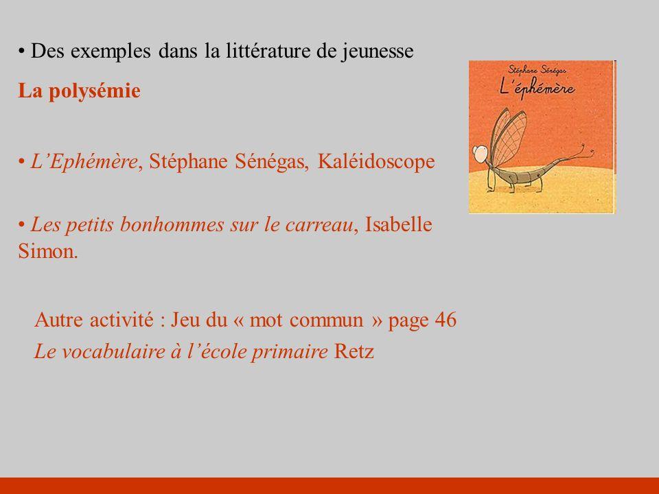 Des exemples dans la littérature de jeunesse La polysémie LEphémère, Stéphane Sénégas, Kaléidoscope Les petits bonhommes sur le carreau, Isabelle Simo