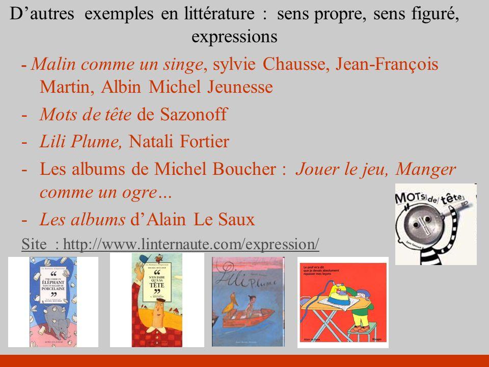 Dautres exemples en littérature : sens propre, sens figuré, expressions - Malin comme un singe, sylvie Chausse, Jean-François Martin, Albin Michel Jeu