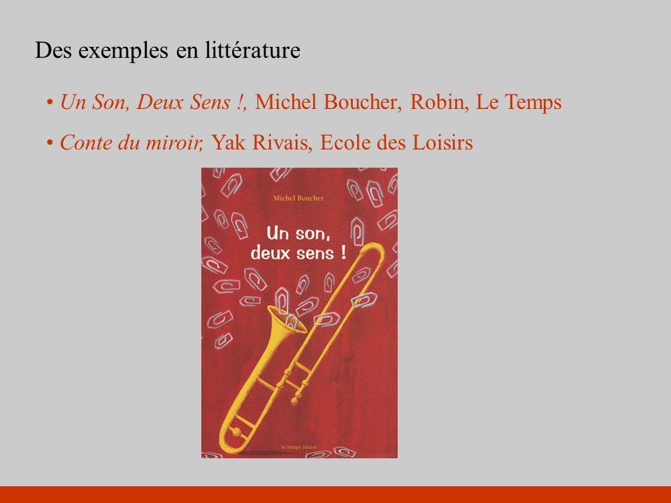Des exemples en littérature Un Son, Deux Sens !, Michel Boucher, Robin, Le Temps Conte du miroir, Yak Rivais, Ecole des Loisirs