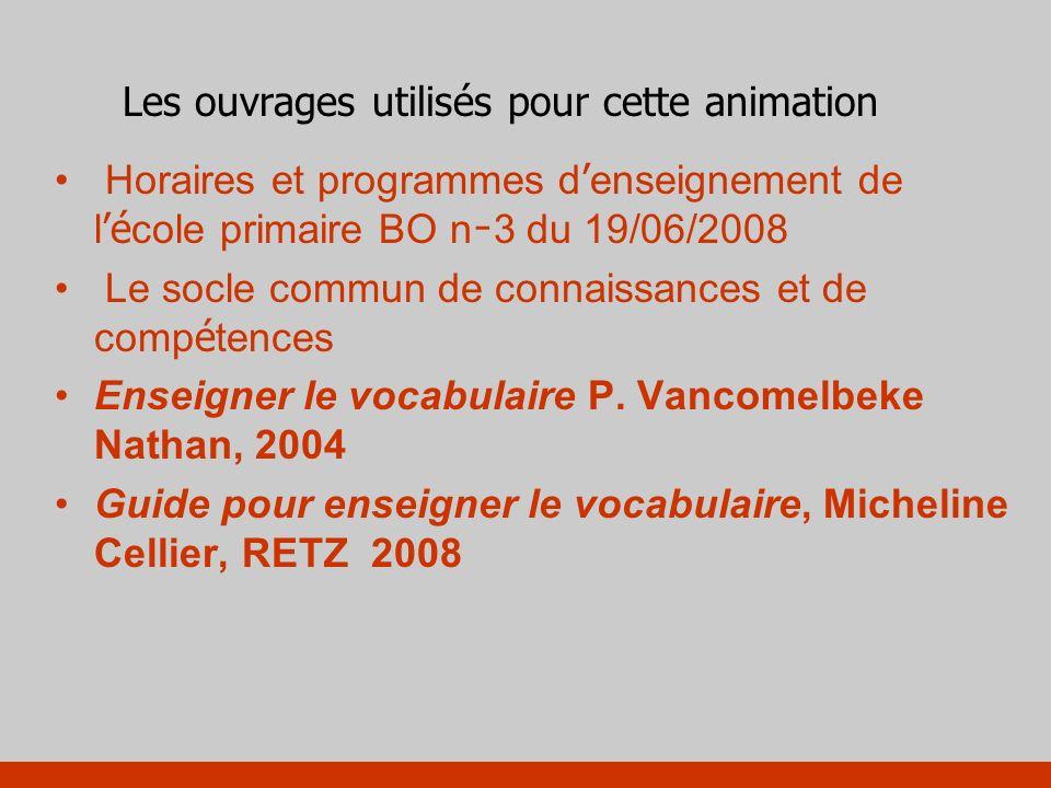Les ouvrages utilisés pour cette animation Horaires et programmes d enseignement de l é cole primaire BO n 3 du 19/06/2008 Le socle commun de connaiss