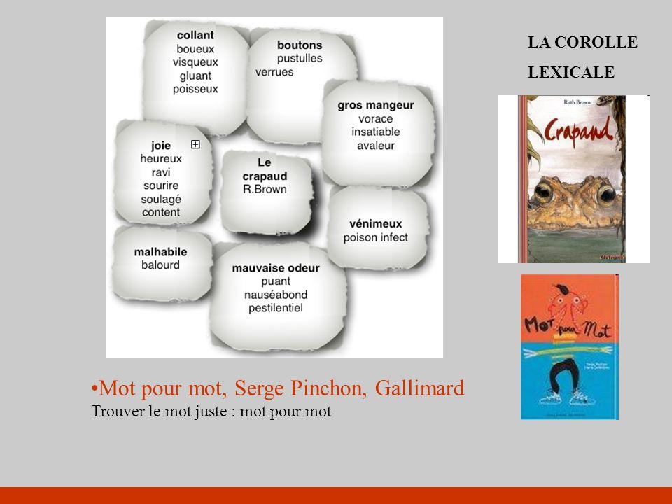 LA COROLLE LEXICALE Mot pour mot, Serge Pinchon, Gallimard Trouver le mot juste : mot pour mot