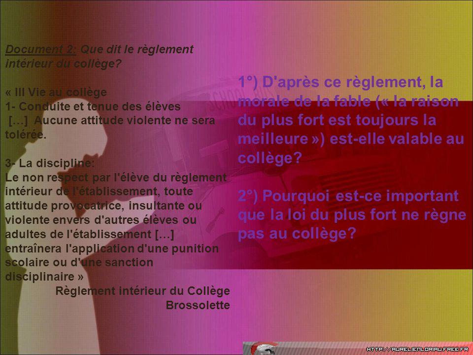 Document 2: Que dit le règlement intérieur du collège? « III Vie au collège 1- Conduite et tenue des élèves […] Aucune attitude violente ne sera tolér