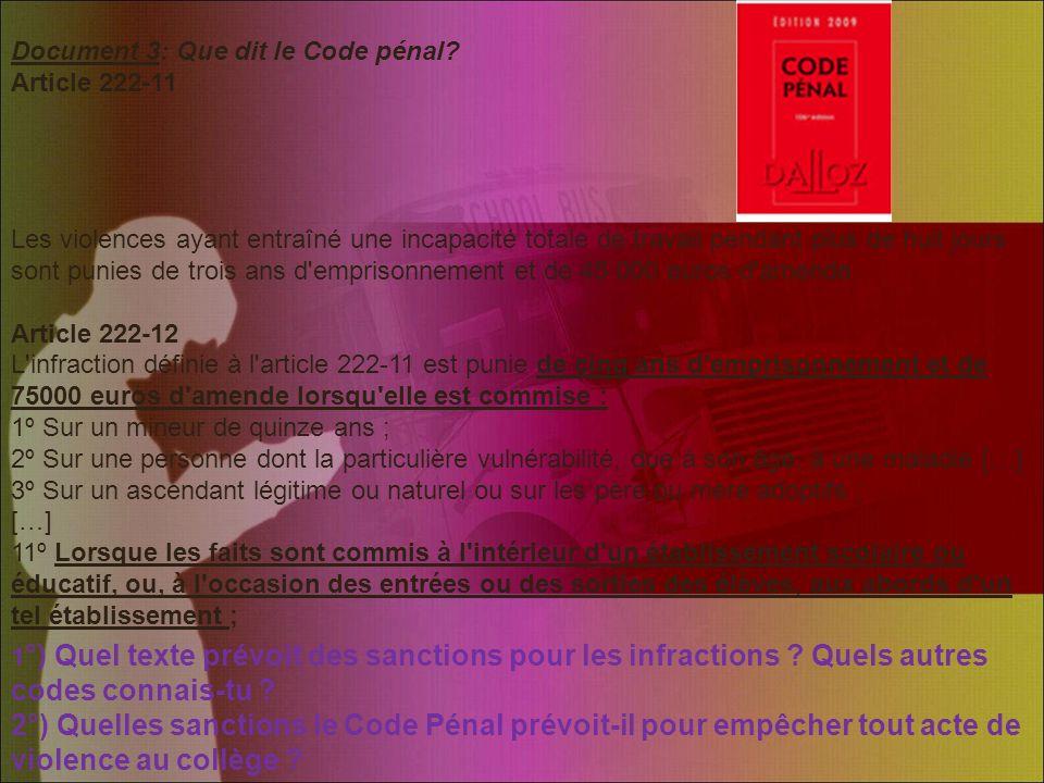 Document 3: Que dit le Code pénal? Article 222-11 Les violences ayant entraîné une incapacité totale de travail pendant plus de huit jours sont punies