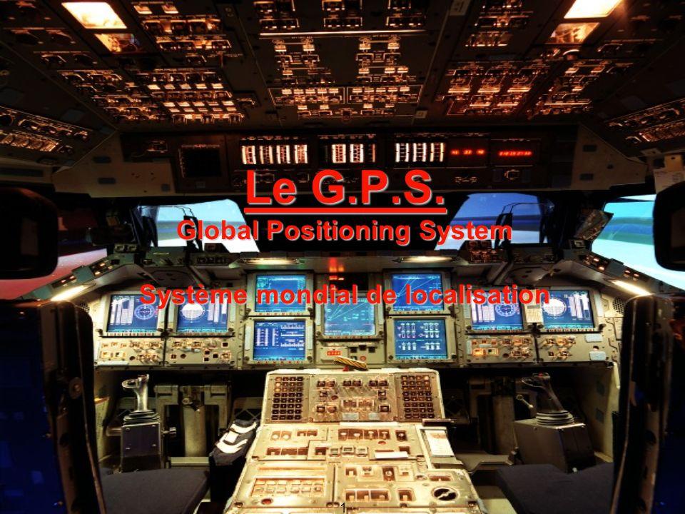 1 Le G.P.S. Global Positioning System Système mondial de localisation