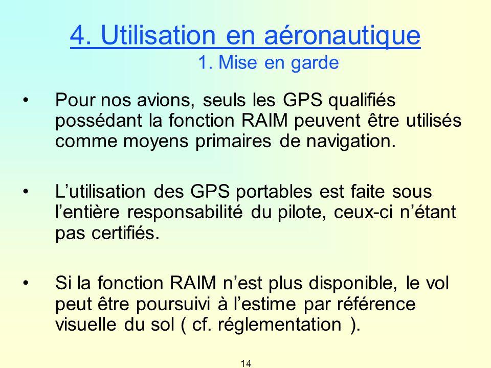 14 Pour nos avions, seuls les GPS qualifiés possédant la fonction RAIM peuvent être utilisés comme moyens primaires de navigation. Lutilisation des GP