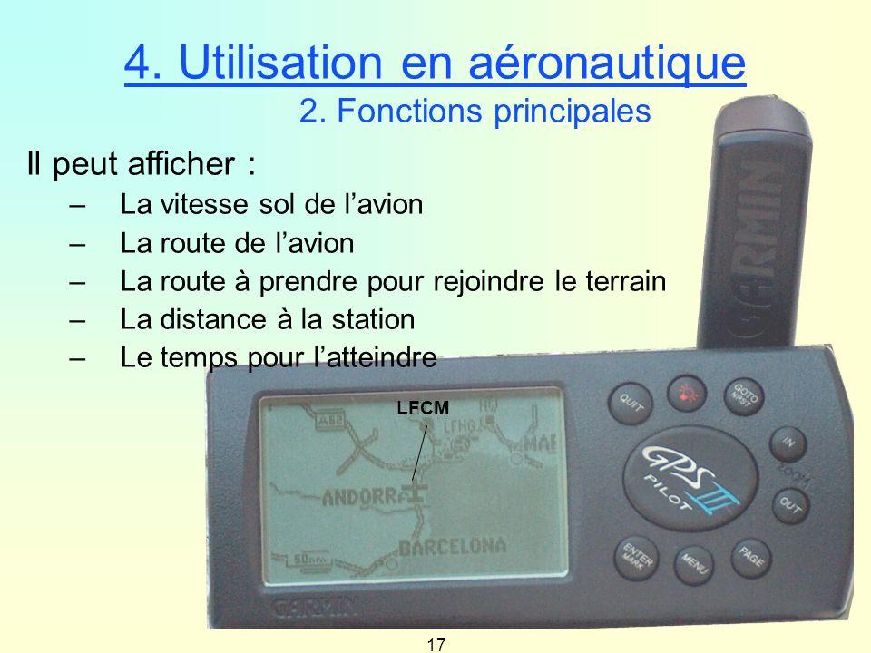 17 4. Utilisation en aéronautique 2. Fonctions principales LFCM Il peut afficher : –La vitesse sol de lavion –La route de lavion –La route à prendre p