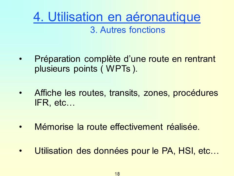 18 Préparation complète dune route en rentrant plusieurs points ( WPTs ). Affiche les routes, transits, zones, procédures IFR, etc… Mémorise la route