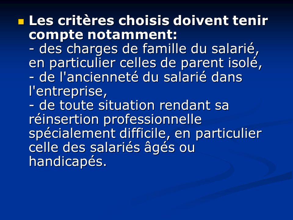 Les critères choisis doivent tenir compte notamment: - des charges de famille du salarié, en particulier celles de parent isolé, - de l'ancienneté du