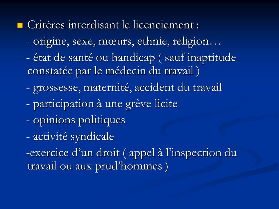 Critères interdisant le licenciement : Critères interdisant le licenciement : - origine, sexe, mœurs, ethnie, religion… - origine, sexe, mœurs, ethnie