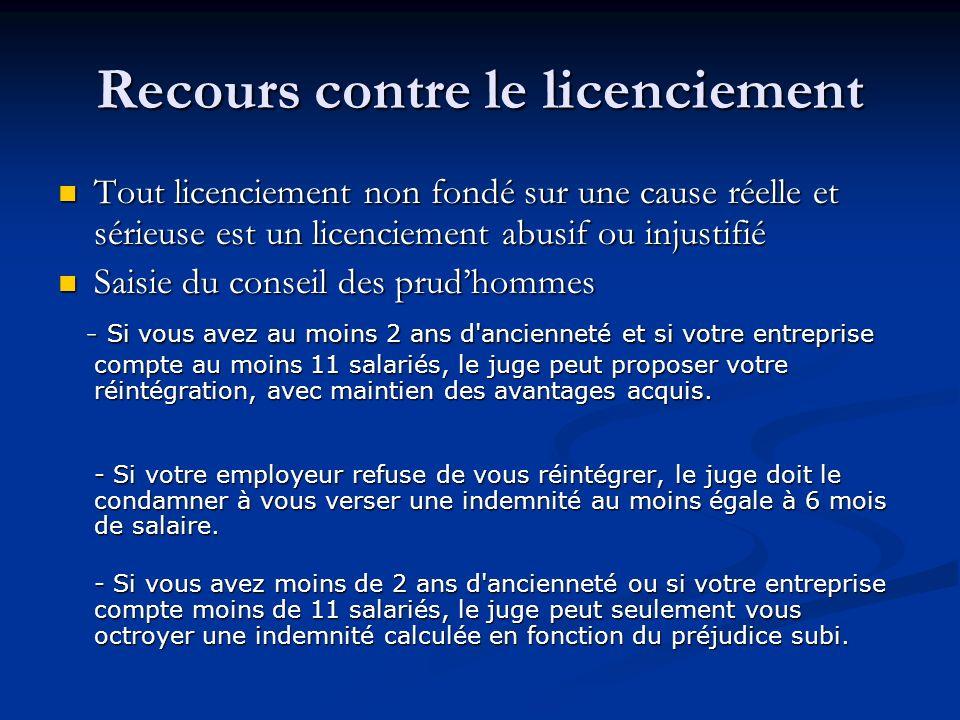 Recours contre le licenciement Tout licenciement non fondé sur une cause réelle et sérieuse est un licenciement abusif ou injustifié Tout licenciement