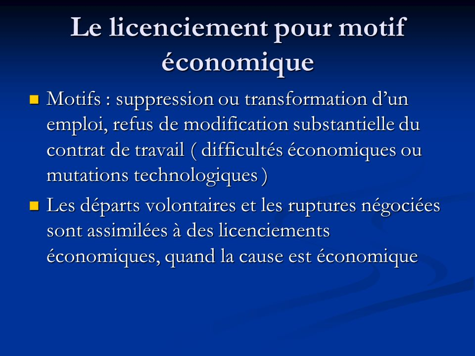 Le licenciement pour motif économique Motifs : suppression ou transformation dun emploi, refus de modification substantielle du contrat de travail ( d