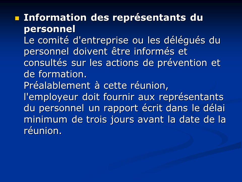 Information des représentants du personnel Le comité d'entreprise ou les délégués du personnel doivent être informés et consultés sur les actions de p