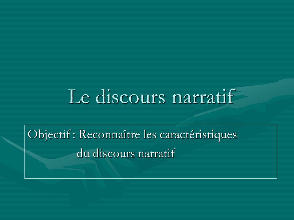 Le discours narratif Objectif : Reconnaître les caractéristiques du discours narratif du discours narratif