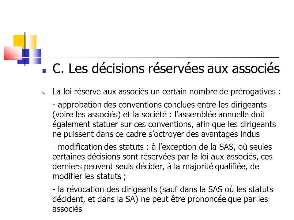 C. Les décisions réservées aux associés La loi réserve aux associés un certain nombre de prérogatives : - approbation des conventions conclues entre l