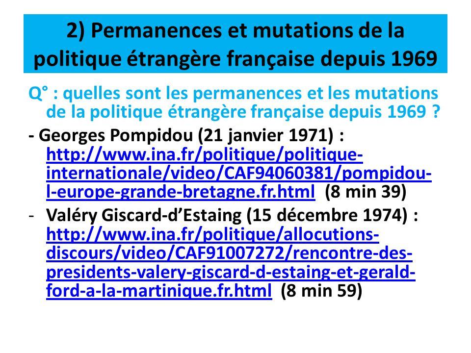 2) Permanences et mutations de la politique étrangère française depuis 1969 -François Mitterrand : Le 25 mars 1987 http://www.ina.fr/politique/politique- internationale/video/CAB87011655/declaration -francois-mitterrand-30eme-anniversaire-du- traite-de-rome.fr.htmlhttp://www.ina.fr/politique/politique- internationale/video/CAB87011655/declaration -francois-mitterrand-30eme-anniversaire-du- traite-de-rome.fr.html (5 min 46) Le 28 mars 1987 http://www.ina.fr/politique/politique- internationale/video/CAB87011277/rencontre- mitterrand-kohl.fr.html (2 min 03) http://www.ina.fr/politique/politique- internationale/video/CAB87011277/rencontre- mitterrand-kohl.fr.html
