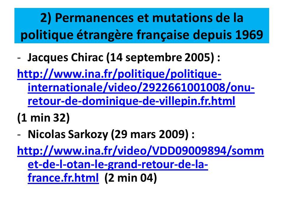 2) Permanences et mutations de la politique étrangère française depuis 1969 -Jacques Chirac (14 septembre 2005) : http://www.ina.fr/politique/politiqu
