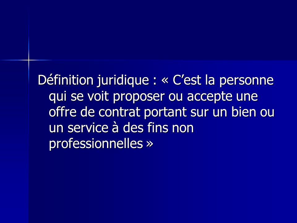 Définition juridique : « Cest la personne qui se voit proposer ou accepte une offre de contrat portant sur un bien ou un service à des fins non profes