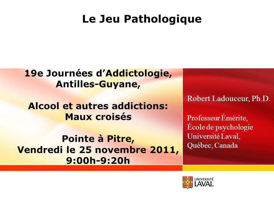 Le Jeu Pathologique 19e Journées dAddictologie, Antilles-Guyane, Alcool et autres addictions: Maux croisés Pointe à Pitre, Vendredi le 25 novembre 201
