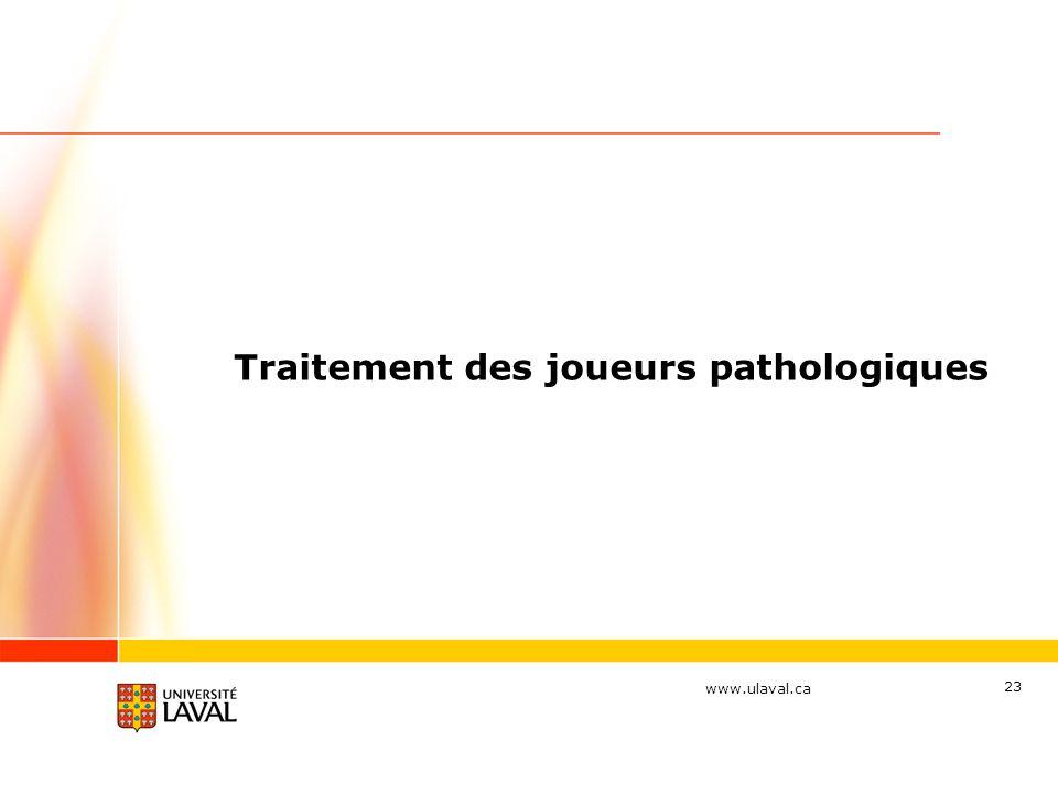 www.ulaval.ca 23 Traitement des joueurs pathologiques