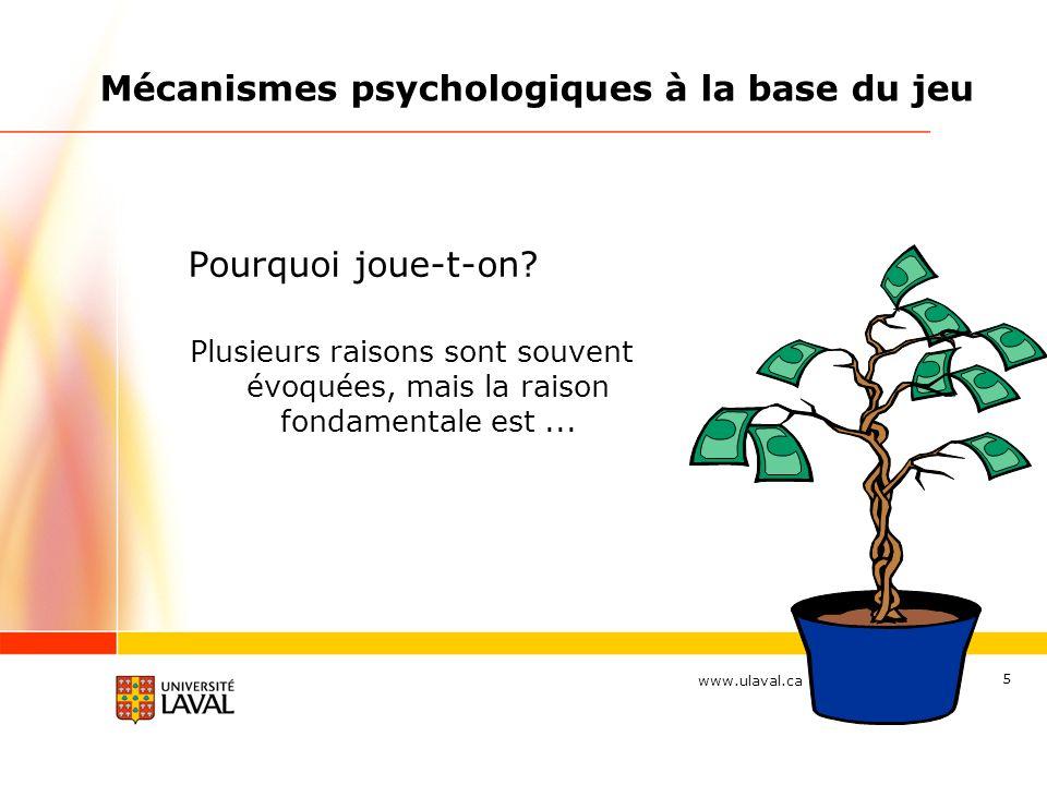 www.ulaval.ca 5 Mécanismes psychologiques à la base du jeu Pourquoi joue-t-on? Plusieurs raisons sont souvent évoquées, mais la raison fondamentale es