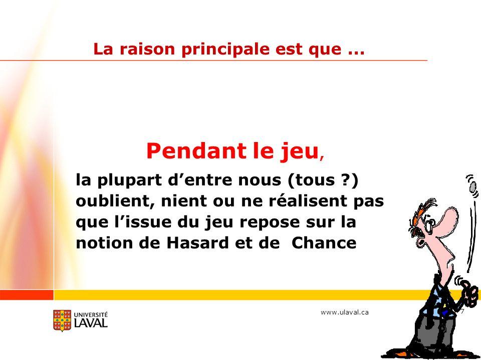 www.ulaval.ca 7 La raison principale est que... Pendant le jeu, la plupart dentre nous (tous ?) oublient, nient ou ne réalisent pas que lissue du jeu