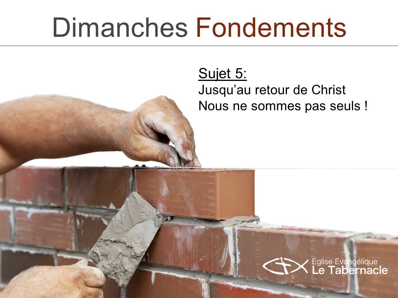 Dimanches Fondements Sujet 5: Jusquau retour de Christ Nous ne sommes pas seuls !