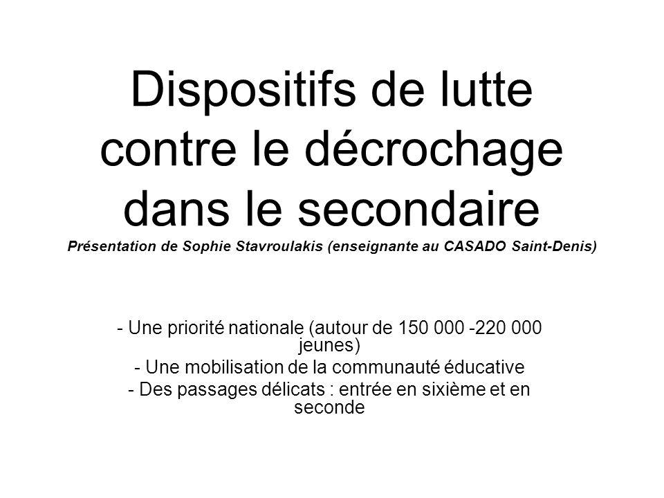 Dispositifs de lutte contre le décrochage dans le secondaire Présentation de Sophie Stavroulakis (enseignante au CASADO Saint-Denis) - Une priorité na