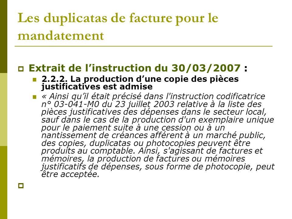 Les duplicatas de facture pour le mandatement Extrait de linstruction du 30/03/2007 : 2.2.2. La production dune copie des pièces justificatives est ad