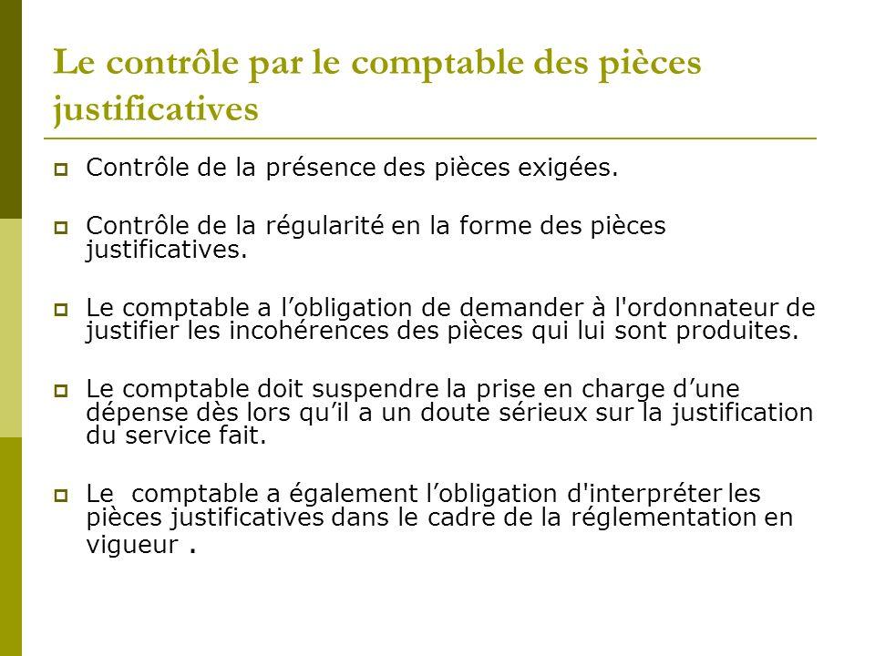 Le contrôle par le comptable des pièces justificatives Contrôle de la présence des pièces exigées. Contrôle de la régularité en la forme des pièces ju
