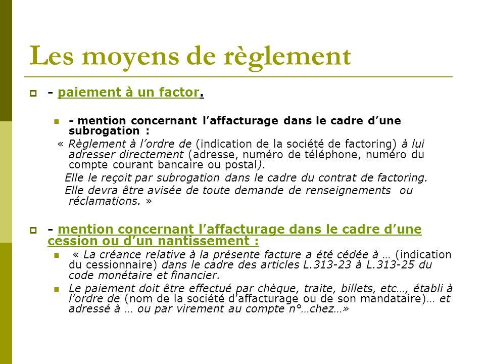 Les moyens de règlement - paiement à un factor. - mention concernant laffacturage dans le cadre dune subrogation : « Règlement à lordre de (indication