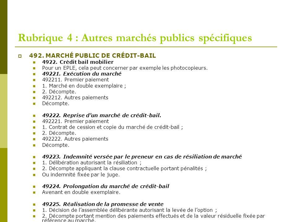 Rubrique 4 : Autres marchés publics spécifiques 492. MARCHÉ PUBLIC DE CRÉDIT-BAIL 4922. Crédit bail mobilier Pour un EPLE, cela peut concerner par exe