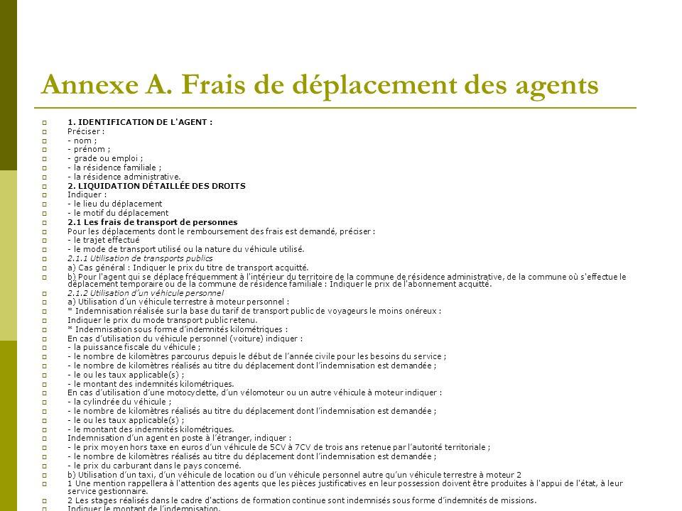 Annexe A. Frais de déplacement des agents 1. IDENTIFICATION DE L'AGENT : Préciser : - nom ; - prénom ; - grade ou emploi ; - la résidence familiale ;