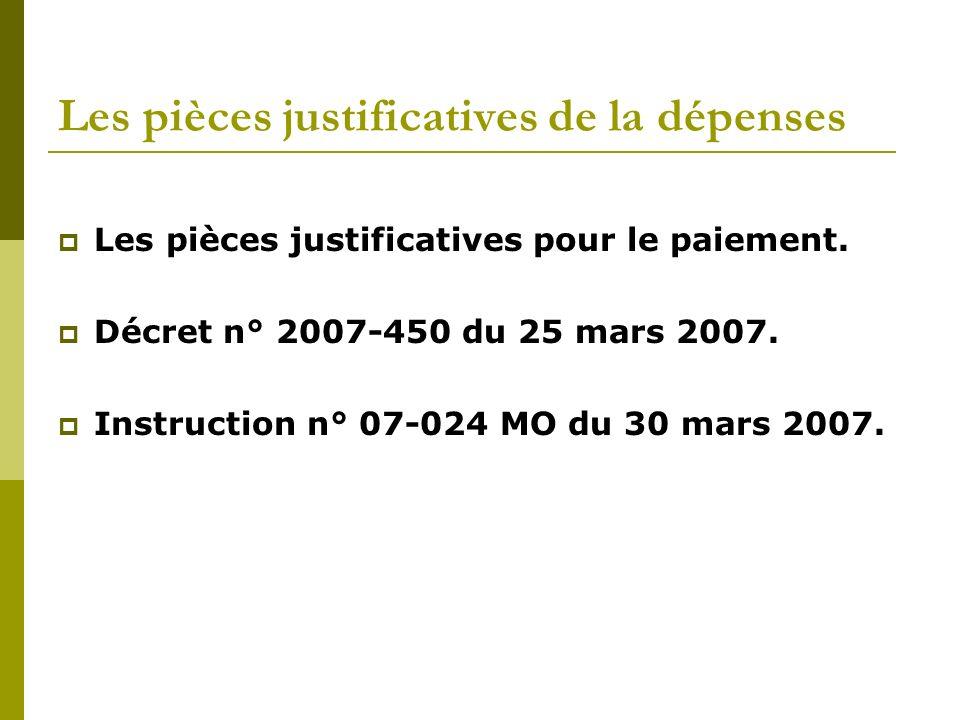 Les pièces justificatives de la dépenses Les pièces justificatives pour le paiement. Décret n° 2007-450 du 25 mars 2007. Instruction n° 07-024 MO du 3