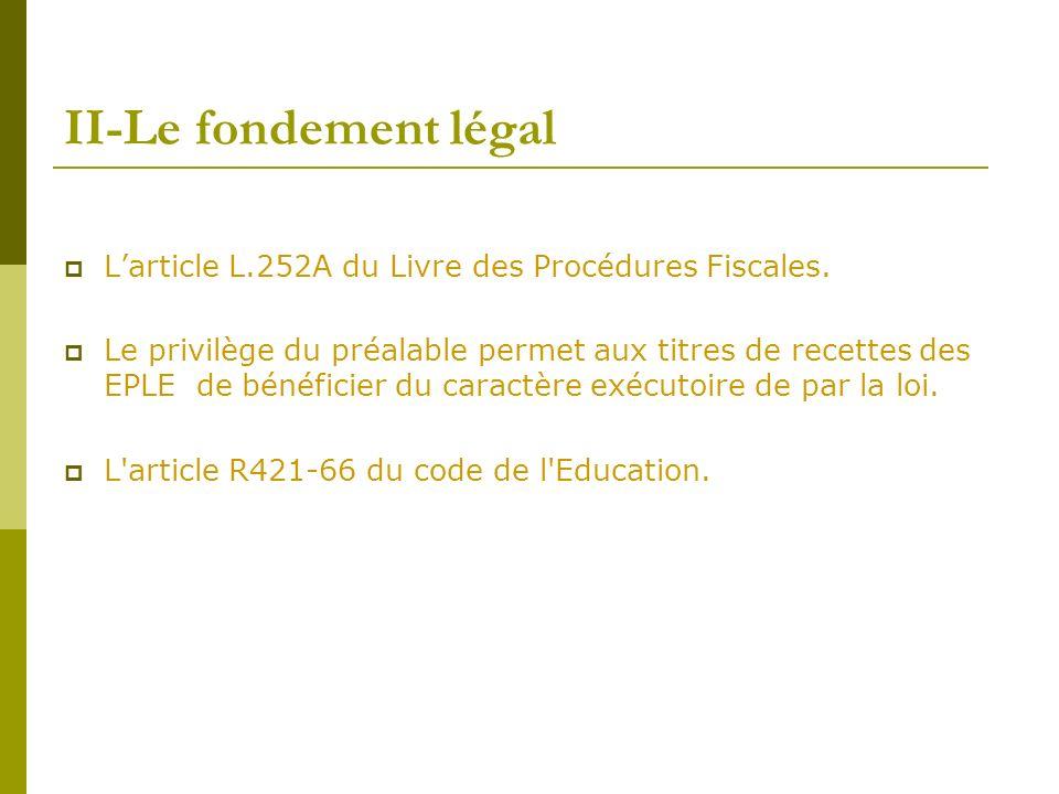 II-Le fondement légal Larticle L.252A du Livre des Procédures Fiscales. Le privilège du préalable permet aux titres de recettes des EPLE de bénéficier