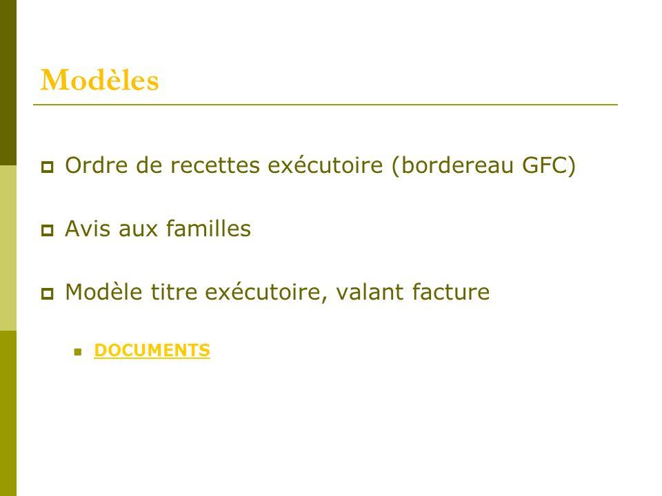 Modèles Ordre de recettes exécutoire (bordereau GFC) Avis aux familles Modèle titre exécutoire, valant facture DOCUMENTS