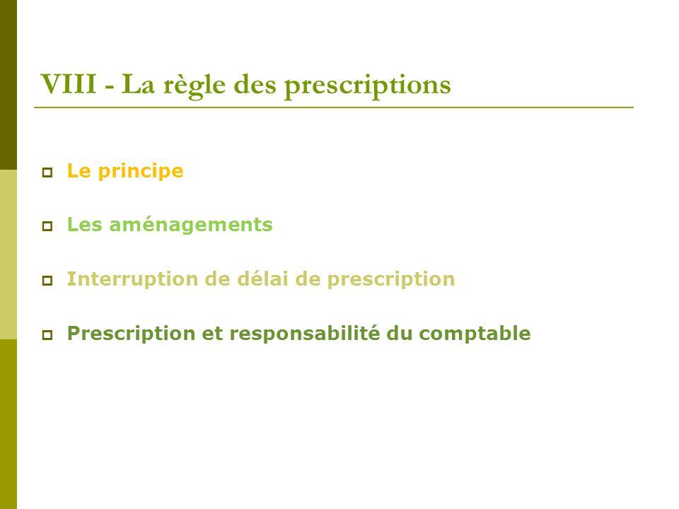 VIII - La règle des prescriptions Le principe Les aménagements Interruption de délai de prescription Prescription et responsabilité du comptable