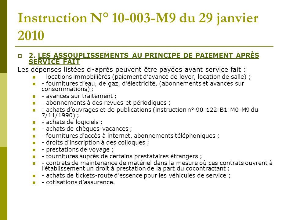 Instruction N° 10-003-M9 du 29 janvier 2010 2. LES ASSOUPLISSEMENTS AU PRINCIPE DE PAIEMENT APRÈS SERVICE FAIT Les dépenses listées ci-après peuvent ê