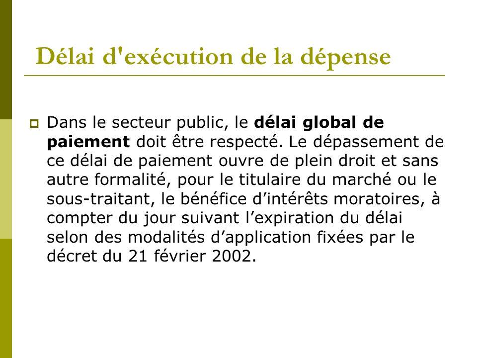 Délai d'exécution de la dépense Dans le secteur public, le délai global de paiement doit être respecté. Le dépassement de ce délai de paiement ouvre d