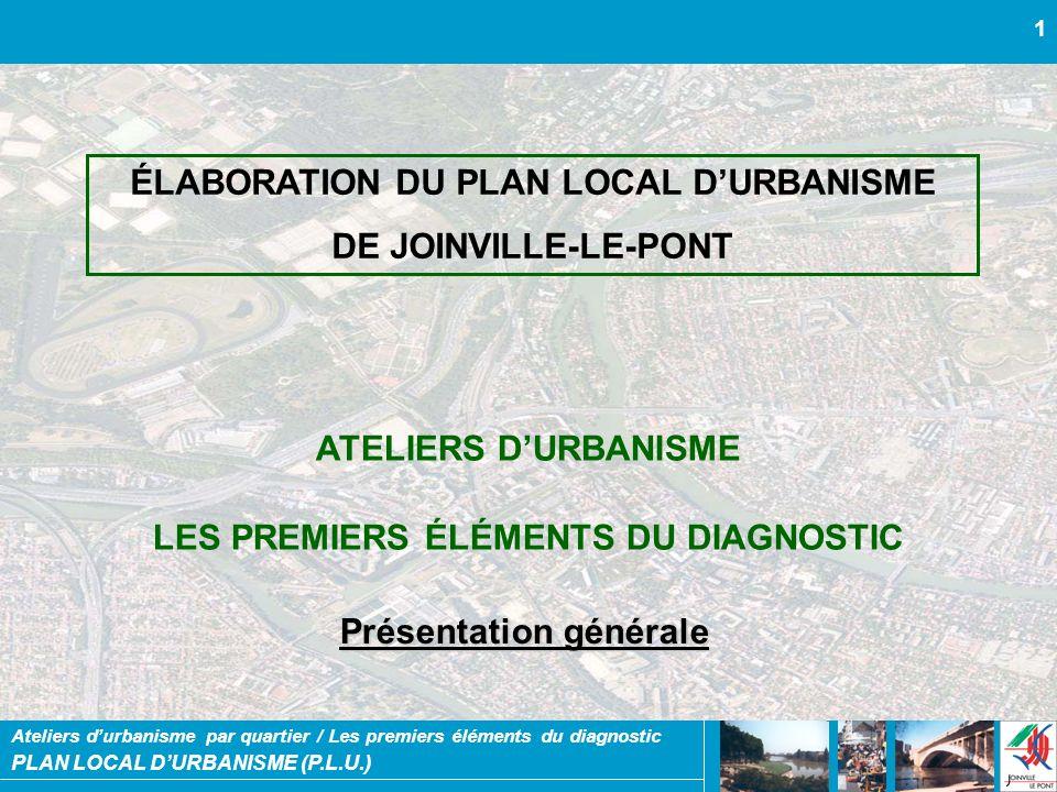 PLAN LOCAL DURBANISME (P.L.U.) Ateliers durbanisme par quartier / Les premiers éléments du diagnostic 1 ÉLABORATION DU PLAN LOCAL DURBANISME DE JOINVI